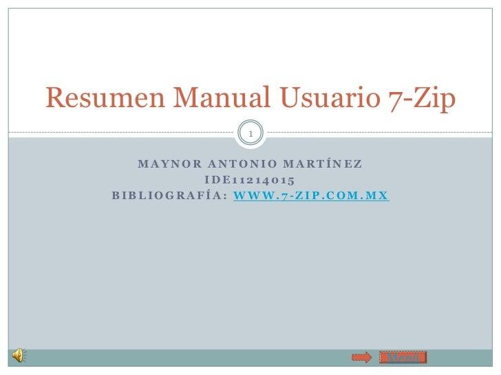 Resumen Manual Usuario 7-Zip                  1       MAYNOR ANTONIO MARTÍNEZ              IDE11214015    BIBLIOGRAFÍA: WW...