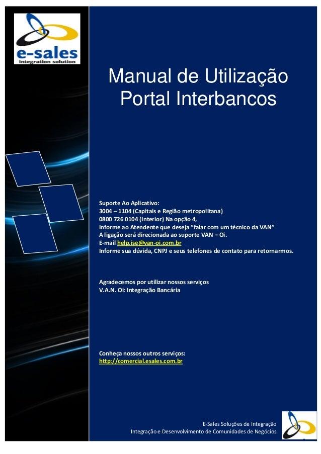 Manual de Utilização Portal Interbancos Suporte Ao Aplicativo: 3004 – 1104 (Capitais e Região metropolitana) 0800 726 0104...
