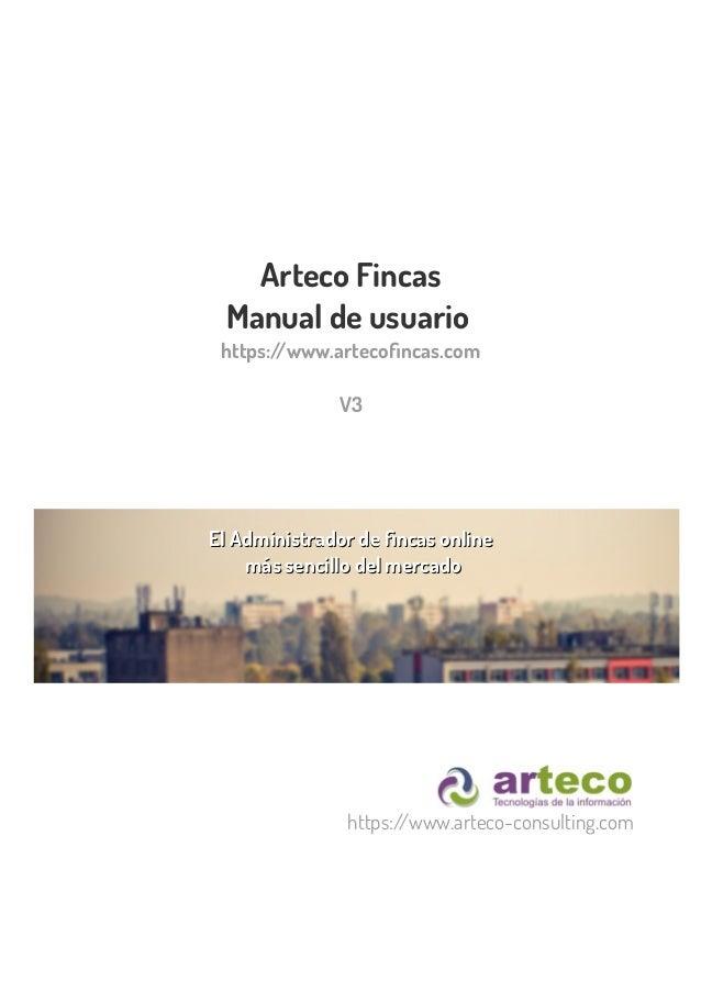 Arteco Fincas Manual de usuario https://www.artecofincas.com V3 El Administrador de fincas onlineEl Administrador de finca...