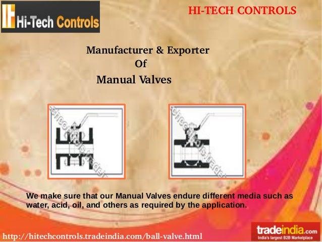 HITECHCONTROLS http://hitechcontrols.tradeindia.com/ballvalve.html Manufacturer&Exporter Of ManualValves We make sur...