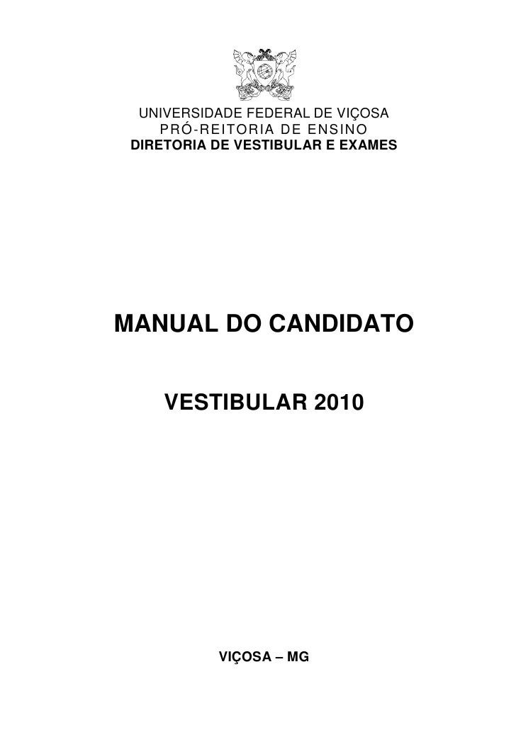 UNIVERSIDADE FEDERAL DE VIÇOSA      PRÓ-REITORIA DE ENSINO  DIRETORIA DE VESTIBULAR E EXAMES     MANUAL DO CANDIDATO      ...