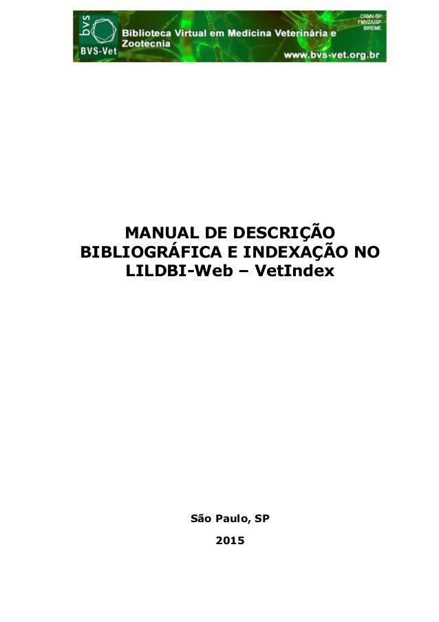 MANUAL DE DESCRIÇÃO BIBLIOGRÁFICA E INDEXAÇÃO NO LILDBI-Web – VetIndex São Paulo, SP 2015
