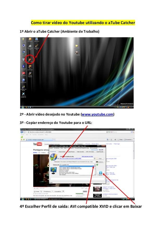Como tirar vídeo do Youtube utilizando o aTube Catcher 1º Abrir o aTube Catcher (Ambiente de Trabalho) 2º - Abrir vídeo de...