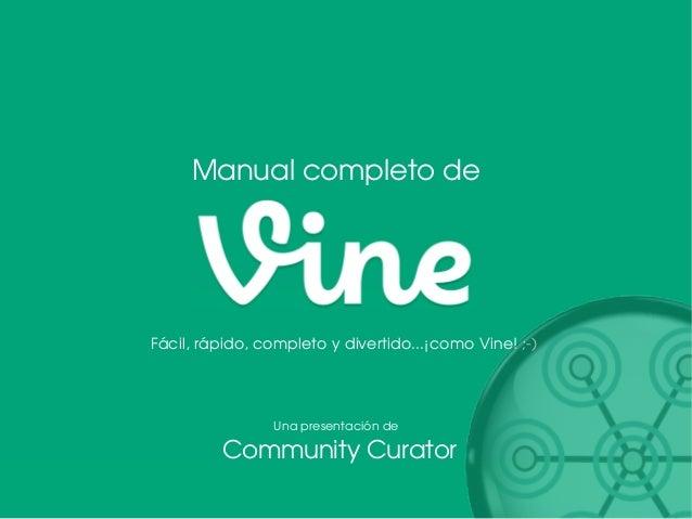 Manual completo de  Fácil, rápido, completo y divertido...–como Vine! ;-)  Una presentación de  Community Curator