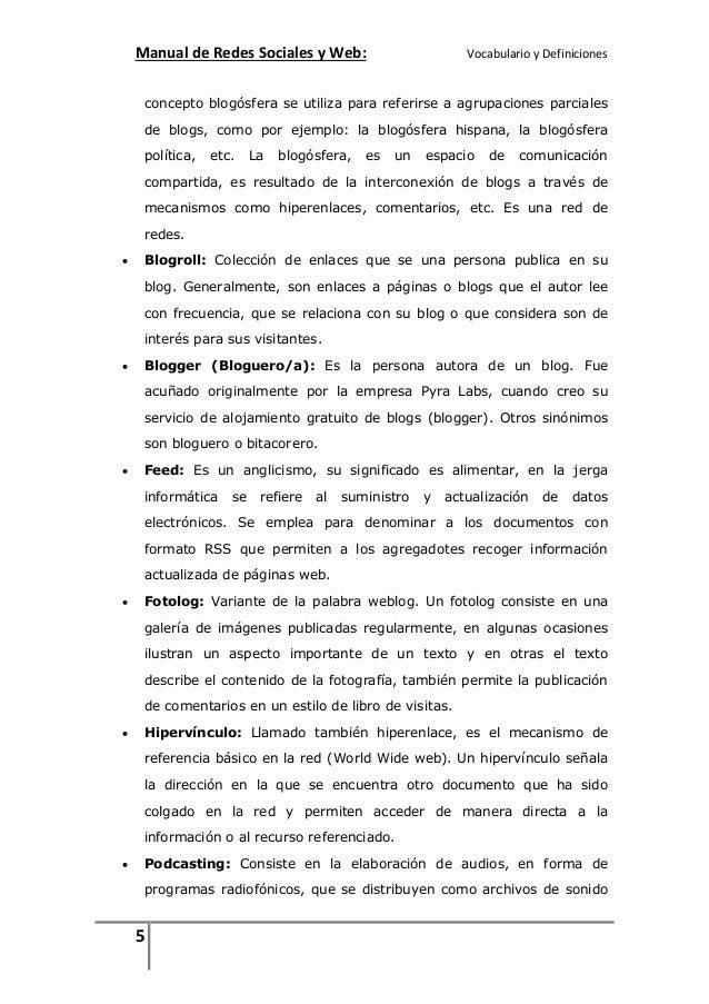 Manual de Redes Sociales y Web:  Vocabulario y Definiciones  concepto blogósfera se utiliza para referirse a agrupaciones ...
