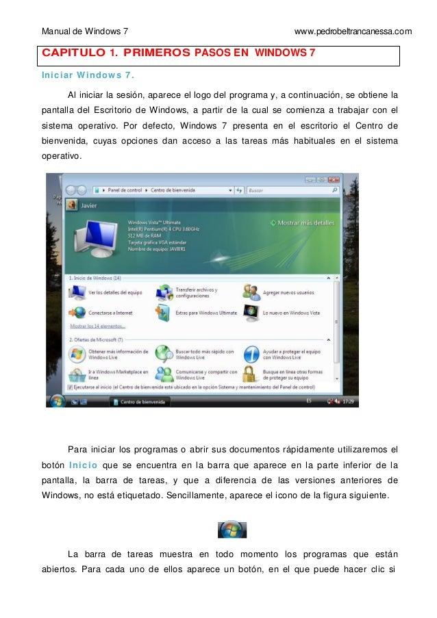 Manual de Windows 7 www.pedrobeltrancanessa.com CAPITULO 1. PRIMEROS PASOS EN WINDOWS 7 Iniciar Windows 7. Al iniciar la s...