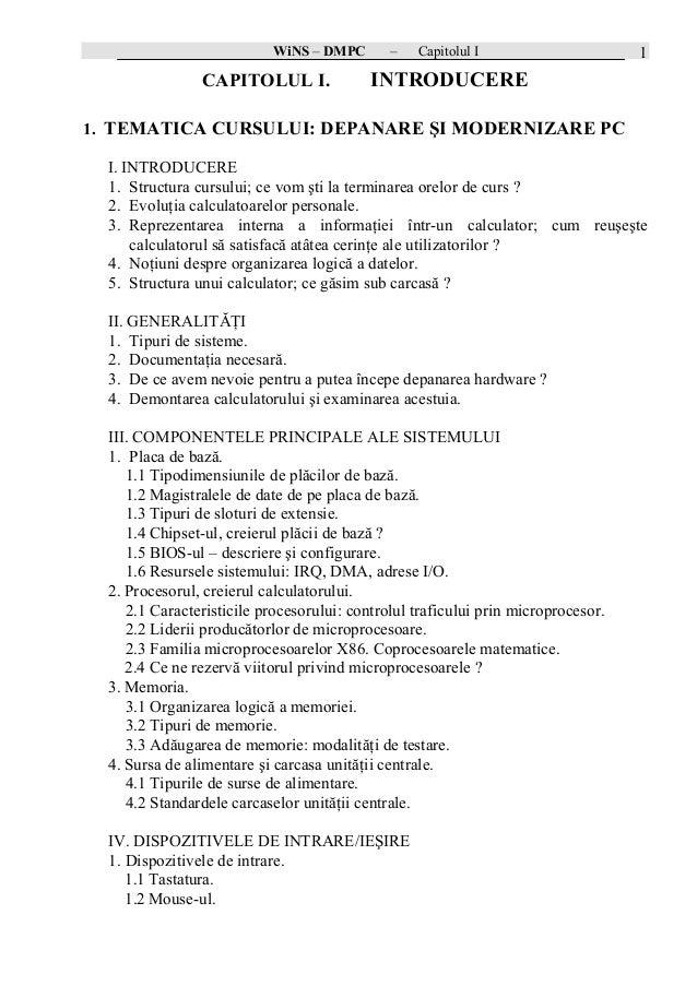 WiNS – DMPC – Capitolul I 1 CAPITOLUL I. INTRODUCERE 1. TEMATICA CURSULUI: DEPANARE ŞI MODERNIZARE PC I. INTRODUCERE 1. St...