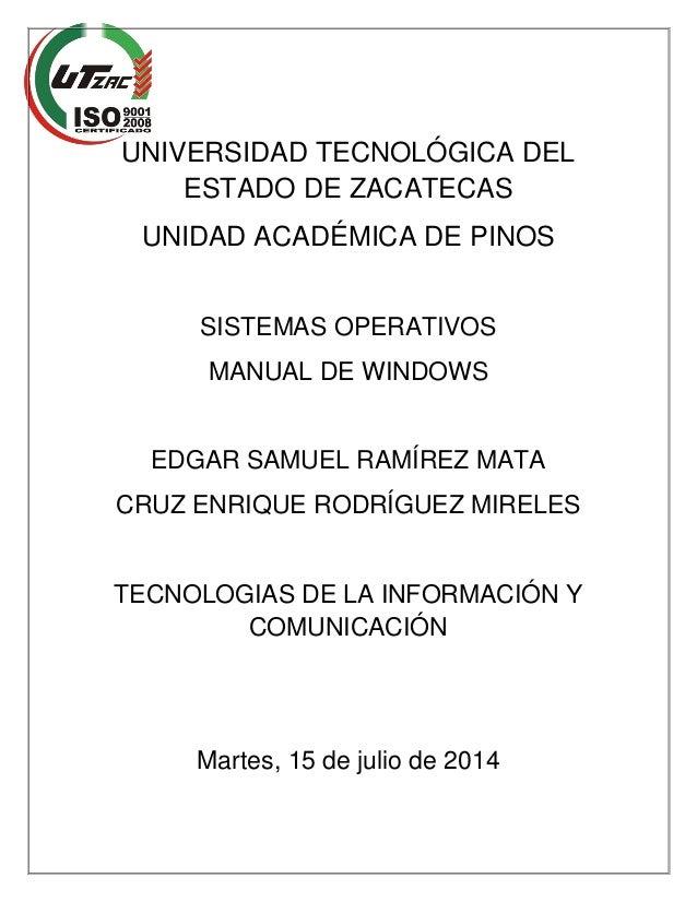 UNIVERSIDAD TECNOLÓGICA DEL ESTADO DE ZACATECAS UNIDAD ACADÉMICA DE PINOS SISTEMAS OPERATIVOS MANUAL DE WINDOWS EDGAR SAMU...
