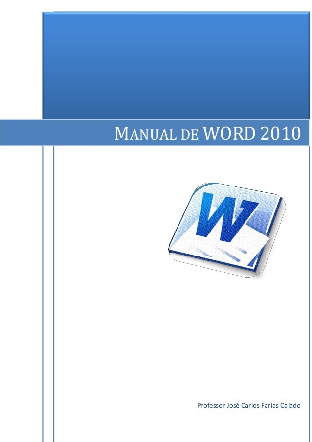 MANUAL DE WORD 2010                           Professor José Carlos Farias Calado[Escolha a data]