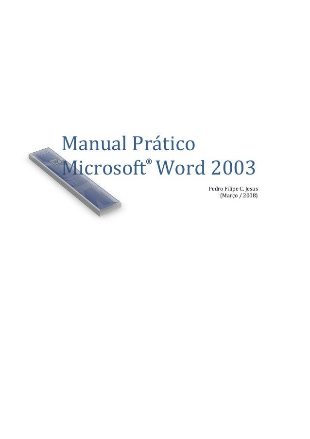 Manual PráticoMicrosoft Word 2003Pedro Filipe C. Jesus(Março / 2008)®