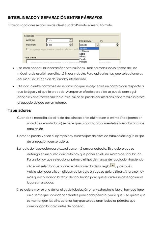 INTERLINEADO Y SEPARACIÓN ENTRE PÁRRAFOS  Estas dos opciones se aplican desde el cuadro Párrafo el menú Formato.   Los in...