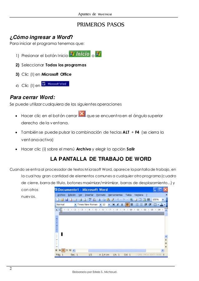 Apuntes de Word Inicial  Elaborado por Estela S. Michaud.  2  PRIMEROS PASOS  ¿Cómo ingresar a Word?  Para iniciar el prog...