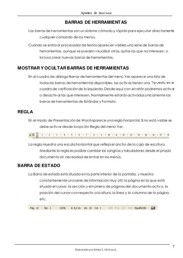 Apuntes de Word Inicial  Elaborado por Estela S. Michaud.  7  BARRAS DE HERRAMIENTAS  Las barras de herramientas son un si...