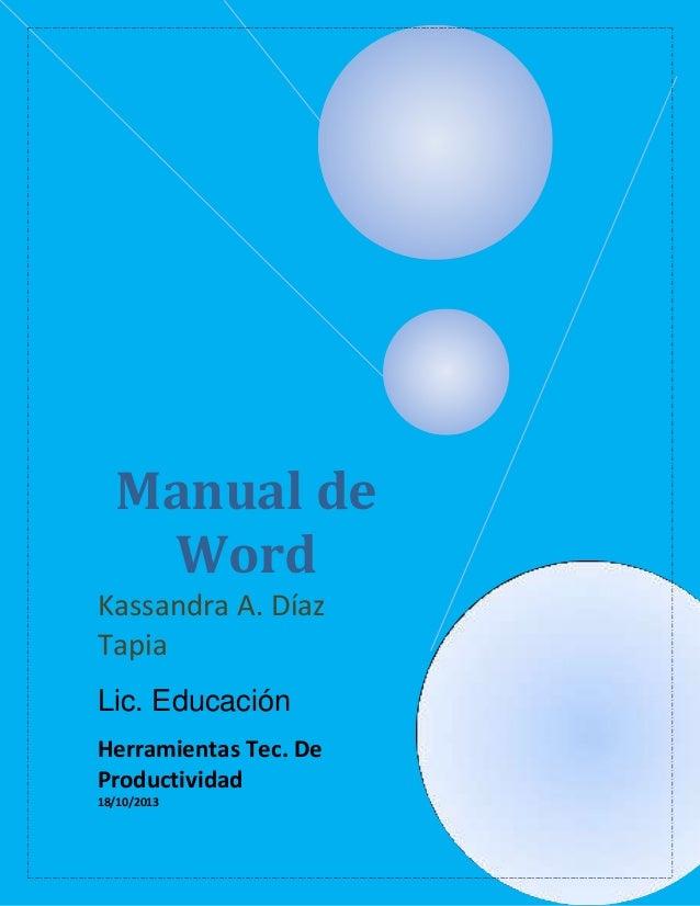 Manual de Word Kassandra A. Díaz Tapia Lic. Educación Herramientas Tec. De Productividad 18/10/2013
