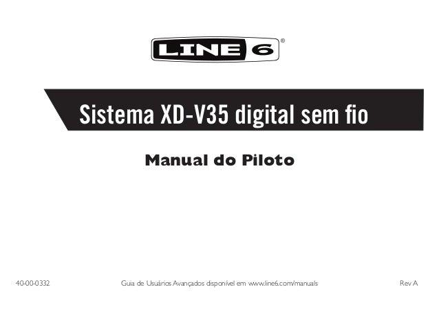 ®  Sistema XD-V35 digital sem fio Manual do Piloto  40-00-0332  Guia de Usuários Avançados disponível em www.line6.com/ma...