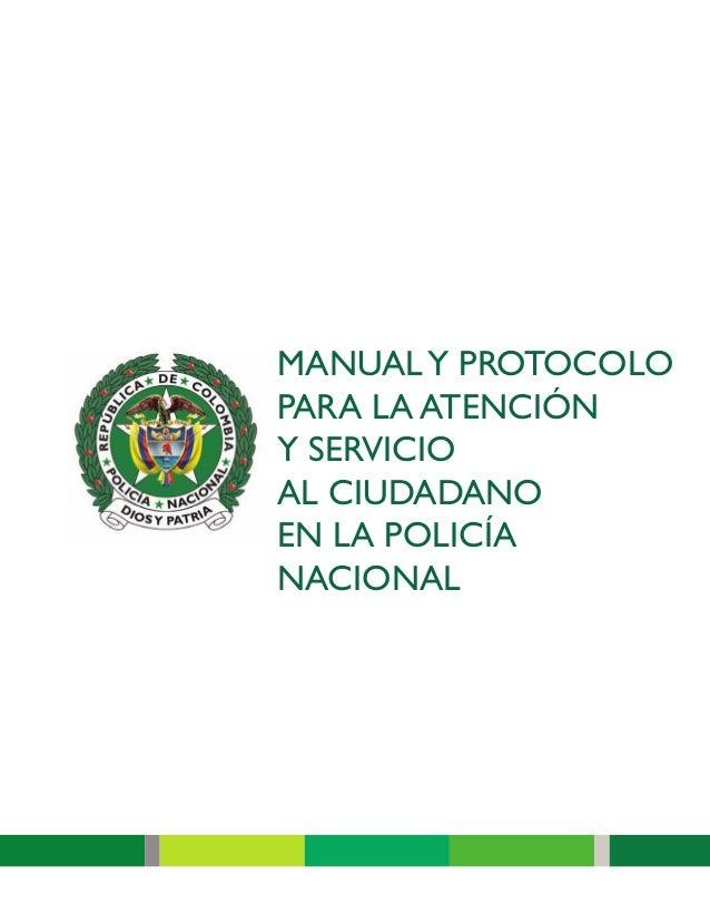 MANUALY PROTOCOLO PARA LA ATENCIÓN Y SERVICIO AL CIUDADANO EN LA POLICÍA NACIONAL