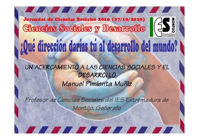 Jornadas de Ciencias Sociales 2010 (27/10/2010) UN ACERCAMIENTO A LAS CIENCIAS SOCIALES Y ELUN ACERCAMIENTO A LAS CIENCIAS...