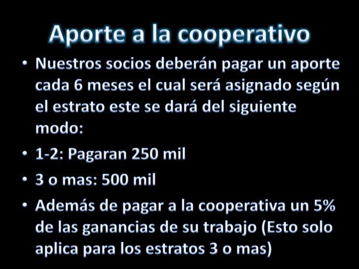 Aporte a la cooperativo<br />Nuestros socios deberán pagar un aporte cada 6 meses el cual será asignado según el estrato e...