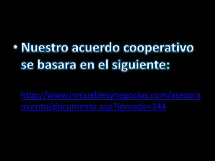 Nuestro acuerdo cooperativo se basara en el siguiente:<br />http://www.inmueblesynegocios.com/asesoramiento/documento.asp?...