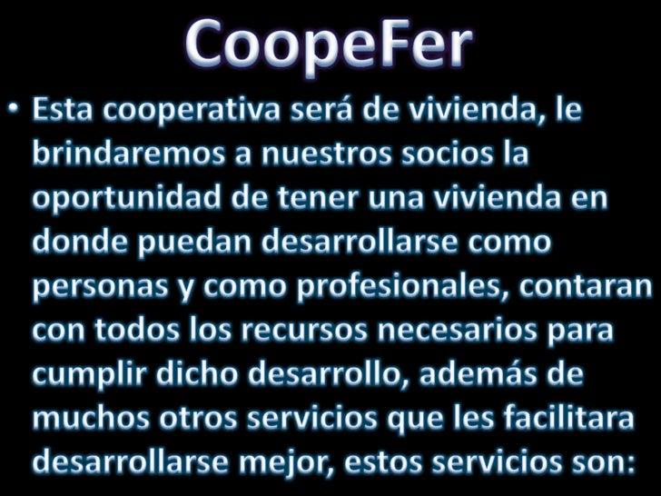 CoopeFer<br />Esta cooperativa será de vivienda, le brindaremos a nuestros socios la oportunidad de tener una vivienda en ...