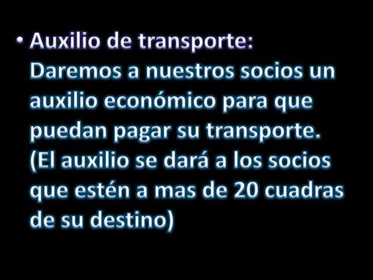 Auxilio de transporte: Daremos a nuestros socios un auxilio económico para que puedan pagar su transporte. (El auxilio se ...