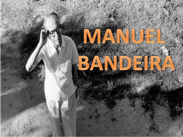 - Manuel Carneiro de Sousa Bandeira Filho, nasceu em Recife, Pernambuco em 1886. Morou um tempo no Rio de Janeiro e depois...
