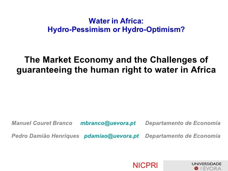 Water in Africa: Hydro-Pessimism or Hydro-Optimism ? The Market Economy and the Challenges of guaranteeing the human right...