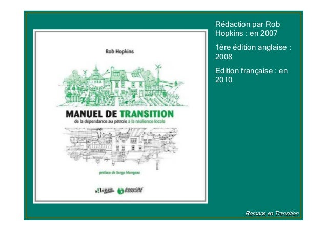 Romans en TransitionRomans en Transition Rédaction par Rob Hopkins : en 2007 1ère édition anglaise : 2008 Edition français...