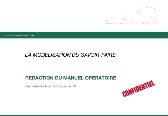 www.axereseaux.com www.axereseaux.com Dernière révision : Octobre 2014 REDACTION DU MANUEL OPERATOIRE LA MODELISATION DU S...