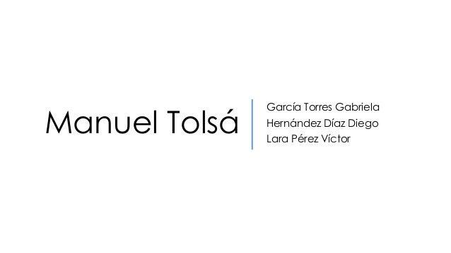 Manuel Tolsá García Torres Gabriela Hernández Díaz Diego Lara Pérez Víctor