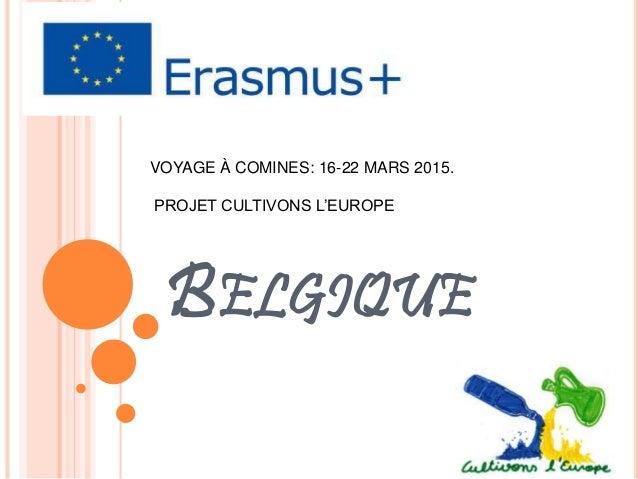 BELGIQUE VOYAGE À COMINES: 16-22 MARS 2015. PROJET CULTIVONS L'EUROPE