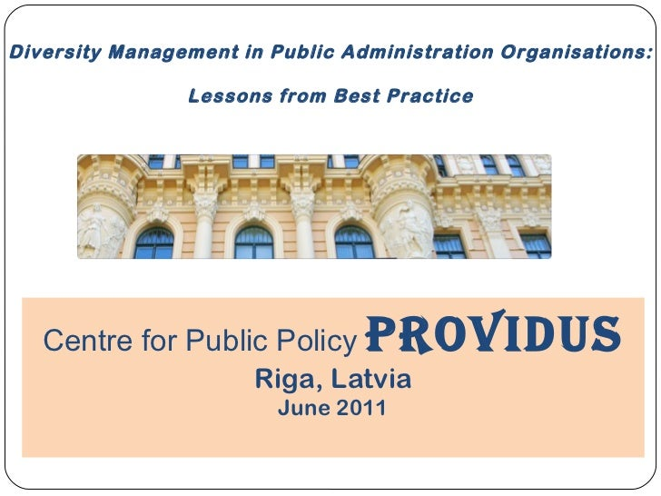 Diversity Management in Public Administration Organisations:  Lessons from Best Practice Centre for Public Policy  PROVIDU...