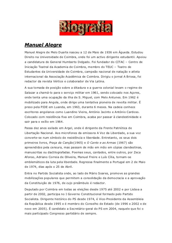 Manuel Alegre<br />Manuel Alegre de Melo Duarte nasceu a 12 de Maio de 1936 em Águeda. Estudou Direito na Universidade de ...