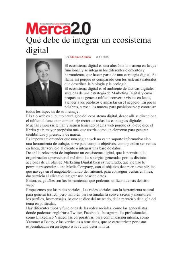 Qué debe de integrar un ecosistema digital Por Manuel Alonso 8-11-2018 El ecosistema digital es una alusión a la manera en...