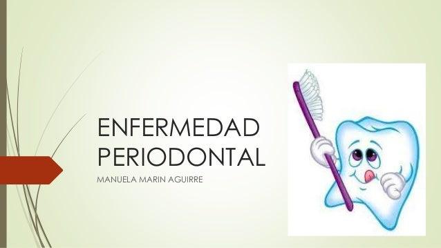 ENFERMEDAD  PERIODONTAL  MANUELA MARIN AGUIRRE