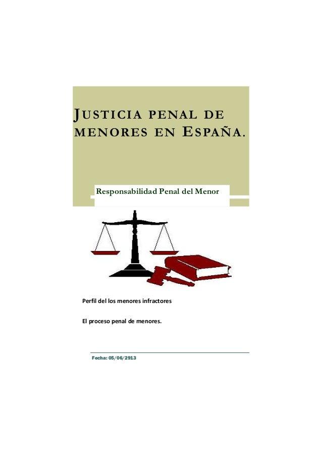 JUSTICIA PENAL DEMENORES EN ESPAÑA.Perfil del los menores infractoresEl proceso penal de menores.Responsabilidad Penal del...