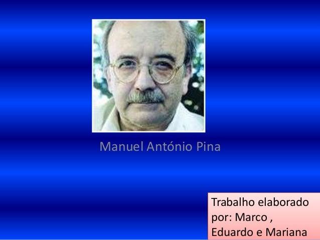 Manuel António PinaTrabalho elaboradopor: Marco ,Eduardo e Mariana