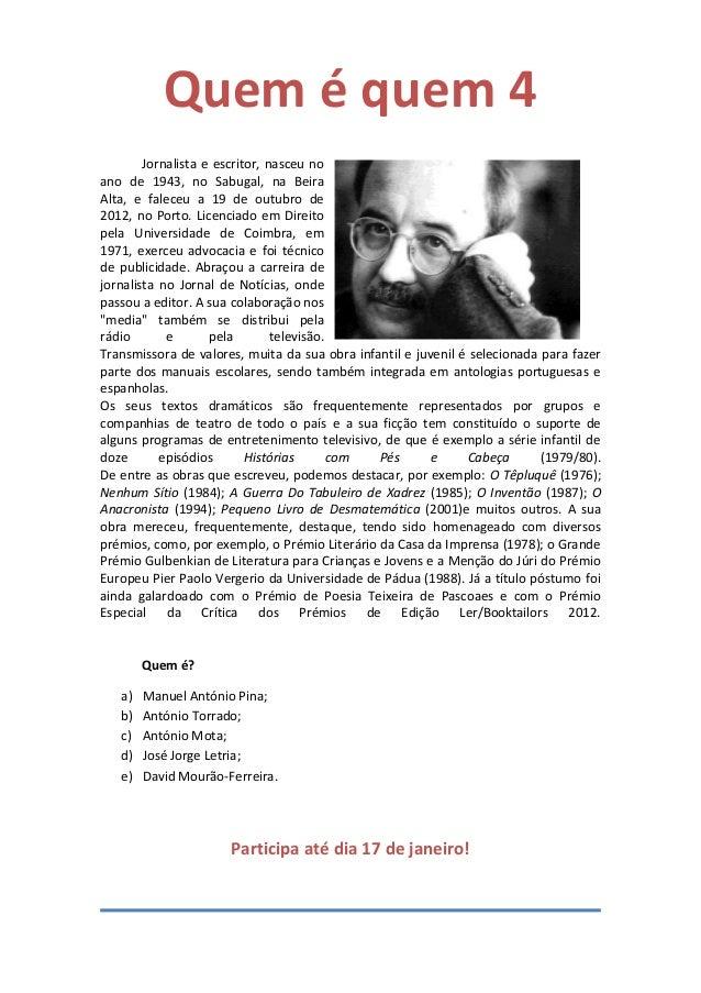 Quem é quem 4 Jornalista e escritor, nasceu no ano de 1943, no Sabugal, na Beira Alta, e faleceu a 19 de outubro de 2012, ...