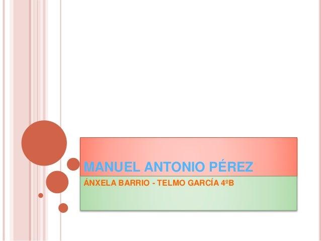 MANUEL ANTONIO PÉREZ ÁNXELA BARRIO - TELMO GARCÍA 4ºB