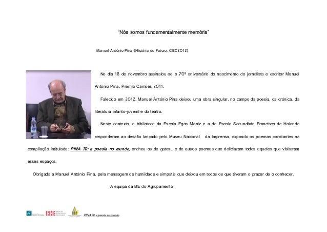 """""""Nós somos fundamentalmente memória"""" Manuel António Pina (História do Futuro, CEC2012)  No dia 18 de novembro assinalou-se..."""