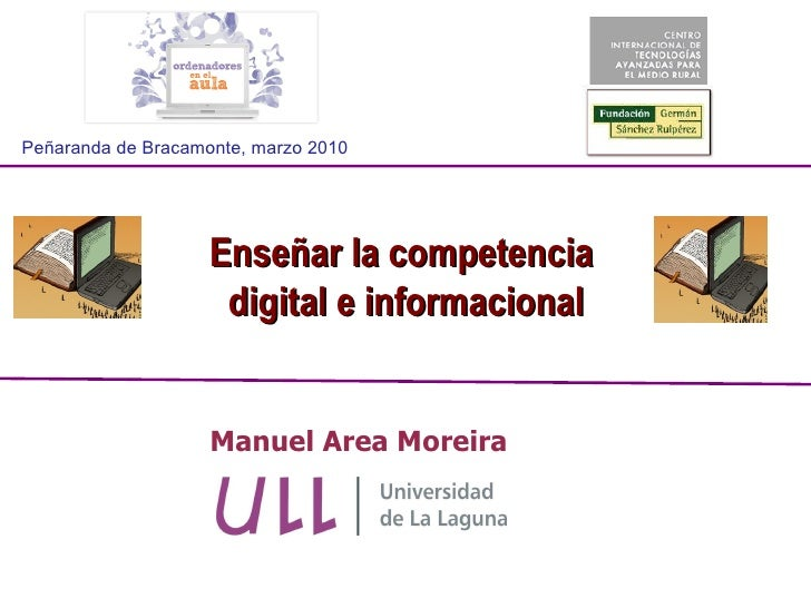 Manuel Area Moreira Enseñar la competencia  digital e informacional Peñaranda de Bracamonte, marzo 2010