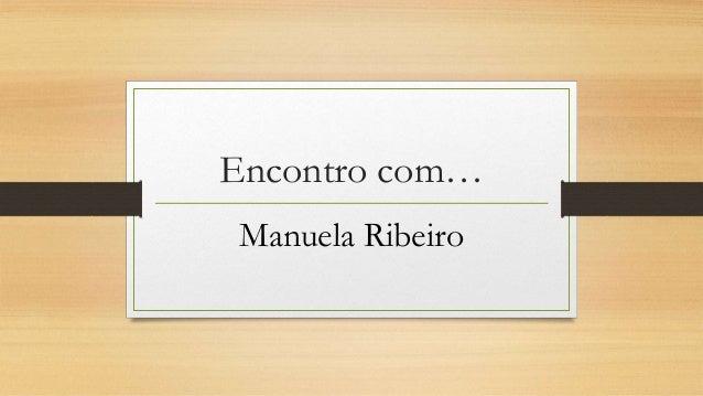 Encontro com… Manuela Ribeiro