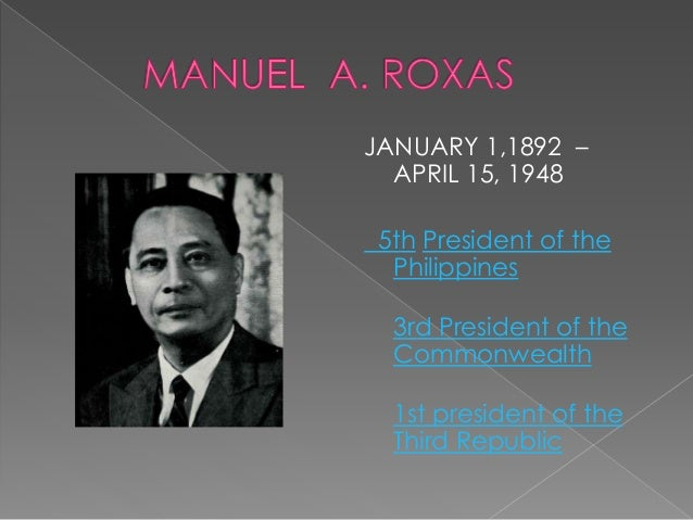 president manuel roxas a hero Our heritage and the departed: a cemeteries tour president manuel roxas passed away unexpectedly in clark, pampanga on april 15 scouts founder josefa llanes escoda, and of boy scouts of the philippines founder and hero of bataan.