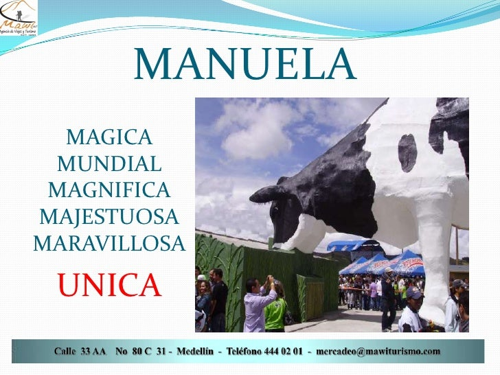 MANUELA <ul><li>MAGICA MUNDIAL MAGNIFICA MAJESTUOSA MARAVILLOSA </li></ul><ul><li>UNICA </li></ul><ul><li>. </li></ul>