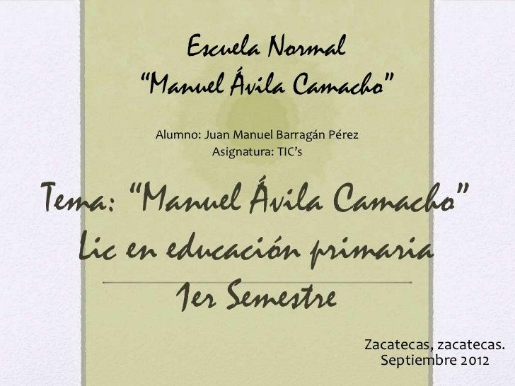 "Escuela Normal      ""Manuel Ávila Camacho""       Alumno: Juan Manuel Barragán Pérez                Asignatura: TIC'sTema: ..."