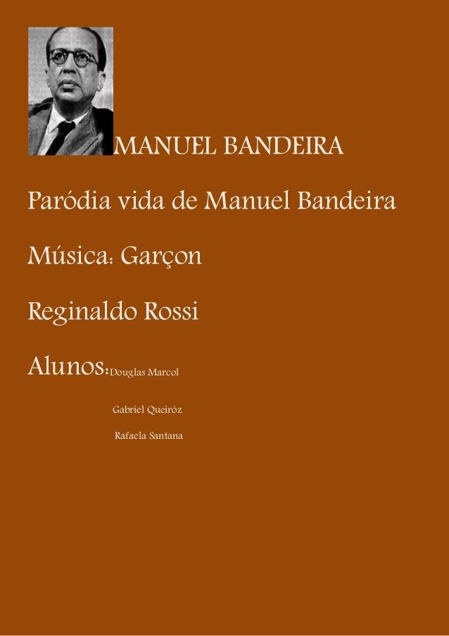 MANUEL BANDEIRAParódia vida de Manuel BandeiraMúsica: GarçonReginaldo RossiAlunos:   Douglas Marcol          Gabriel Queir...