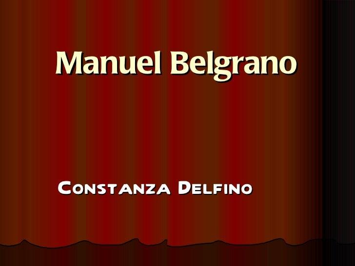 Manuel Belgrano <ul><li>Constanza Delfino </li></ul>