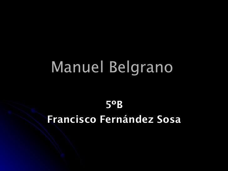 Manuel Belgrano   5ºB Francisco Fernández Sosa