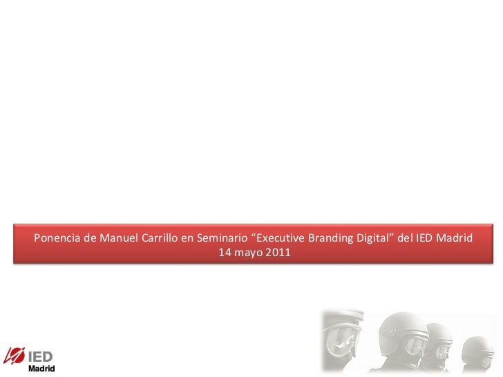 """Ponencia de Manuel Carrillo en Seminario """"Executive Branding Digital"""" del IED Madrid 14 mayo 2011"""