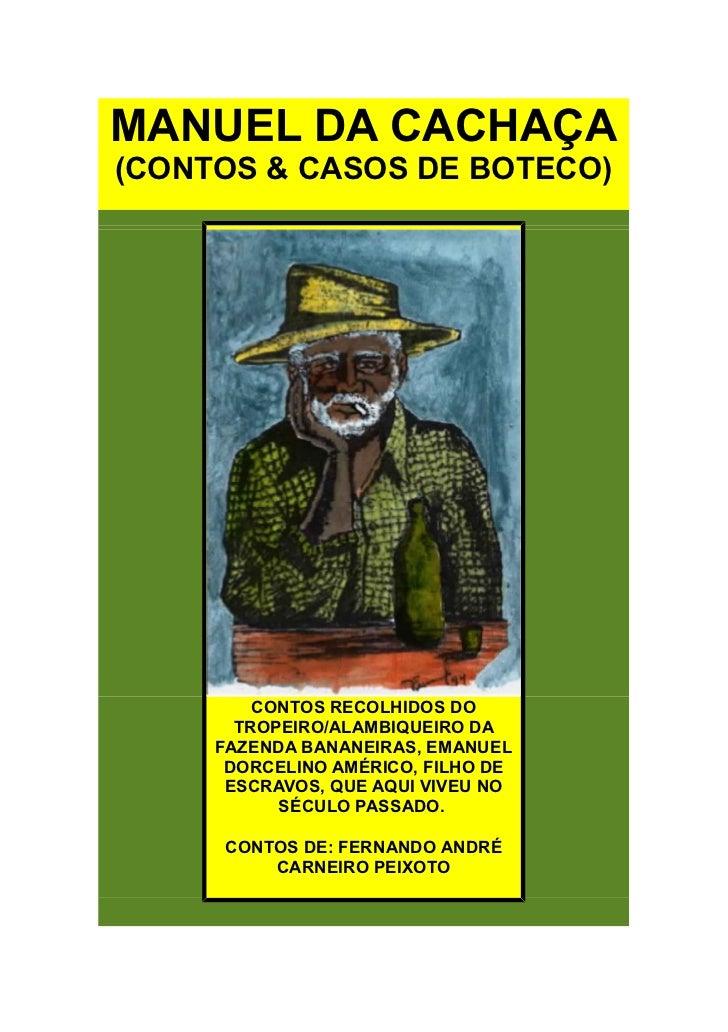 MANUEL DA CACHAÇA(CONTOS & CASOS DE BOTECO)         CONTOS RECOLHIDOS DO       TROPEIRO/ALAMBIQUEIRO DA     FAZENDA BANANE...